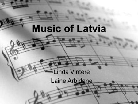 Music of Latvia Linda Vintere Laine Arbidane. Traditional (folk) music Folk songs can be sacred invocations, the can be insulting, obscene, funny, or.