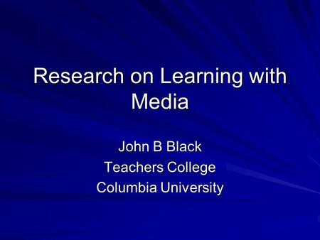 Research on Learning with Media John B Black Teachers College Columbia University.