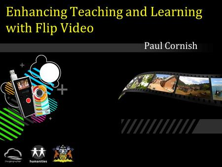 Enhancing Teaching and Learning with Flip Video Paul Cornish.