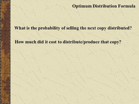 Optimum Distribution Formula What is the probability of selling the next copy distributed? How much did it cost to distribute/produce that copy?