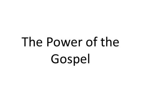 The Power of the Gospel. 1.The Gospel is for everyone 2.The Gospel must grab our hearts 3.The Gospel shows us who we are 4.The Gospel means we are dead.