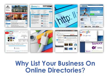 Why List Your Business On Online Directories ?. They are also a great way to help businesses increase their Internet traffic and improve customer recognition.