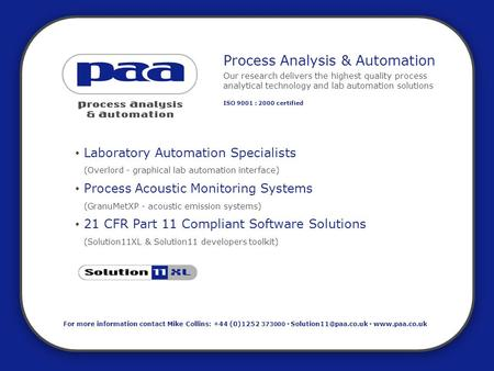 Process Analysis & Automation Our research delivers the highest quality process analytical technology and lab automation solutions ISO 9001 : 2000 certified.