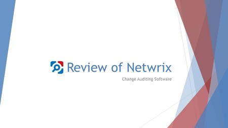 Review of Netwrix Change Auditing Software. What is it?  It is a change and configuration auditing software.  Ability to automatically track configuration.