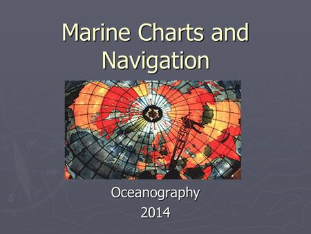 Marine Charts and Navigation Oceanography2014. Earth Coordinate System ► Latitude 1. Parallels of arc 2. 0º-90º N-S from the equator to poles 3. 1º =