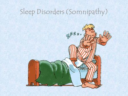 Sleep Disorders (Somnipathy). Objectives To be able to identify types (classifications) of somnipathy To work with other members of the class to start.