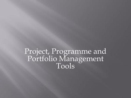 Project, Programme and Portfolio Management Tools.