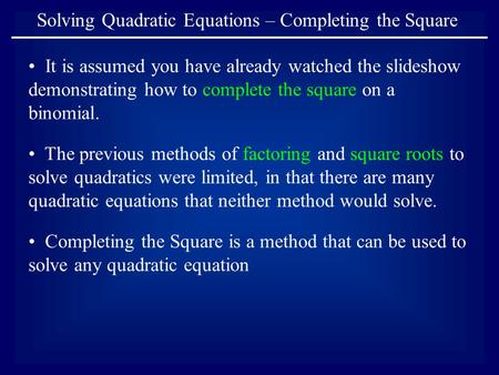 Solving Quadratic Equations – Completing the Square It is assumed you have already watched the slideshow demonstrating how to complete the square on a.