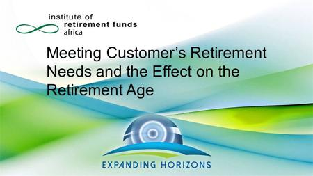 Meeting Customer's Retirement Needs and the Effect on the Retirement Age.