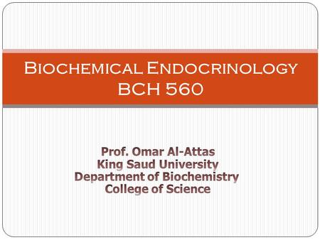 Biochemical Endocrinology BCH 560. Endocrinology is the capacity of specialized tissues to function in integral fashion as components of intact organism.