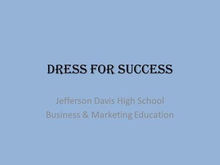 Dress for Success Jefferson Davis High School Business & Marketing Education.