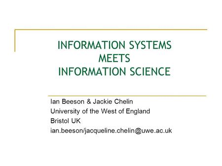 INFORMATION SYSTEMS MEETS INFORMATION SCIENCE Ian Beeson & Jackie Chelin University of the West of England Bristol UK