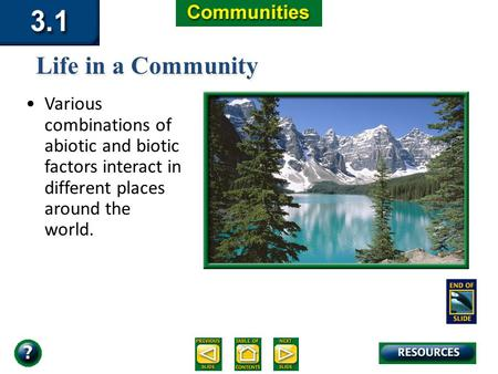 Section 3.1 Summary – pages 65-69 Various combinations of abiotic and biotic factors interact in different places around the world. Life in a Community.