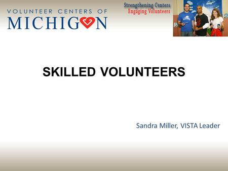 SKILLED VOLUNTEERS Sandra Miller, VISTA Leader. With more time? Organize your database Post a weekly blog Put Opportunities and/or Nonprofit Partners.