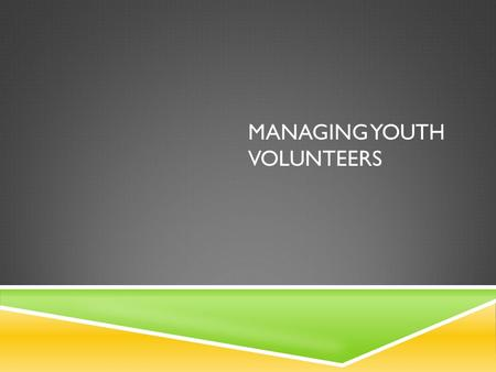 MANAGING YOUTH VOLUNTEERS. AGENDA 5 Elements of Volunteer Management Planning your youth volunteer program Recruiting youth Orienting and training youth.