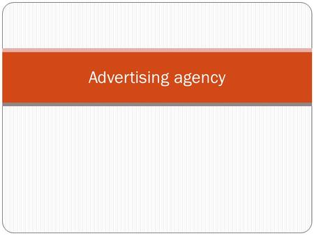Advertising agency.