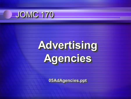 JOMC 170 Advertising Agencies 05AdAgencies.ppt the first advertising agents n 1843 Volney Palmer l agent for media, not advertisers n 1864 - George P.