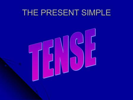 THE PRESENT SIMPLE TENSE.