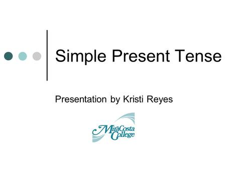 Simple Present Tense Presentation by Kristi Reyes.