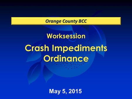 Worksession Crash Impediments Ordinance Orange County BCC May 5, 2015.