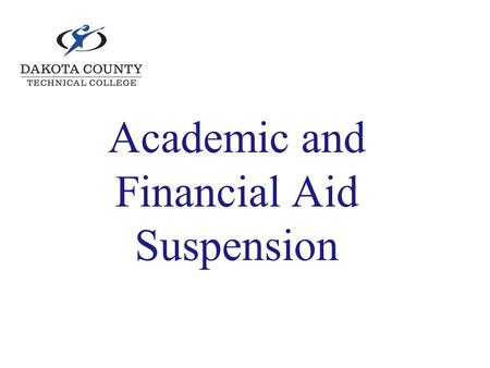 Academic and Financial Aid Suspension. Standards of Academic Progress In order to meet these standards you must have: 1.A minimum cumulative GPA of 2.0.