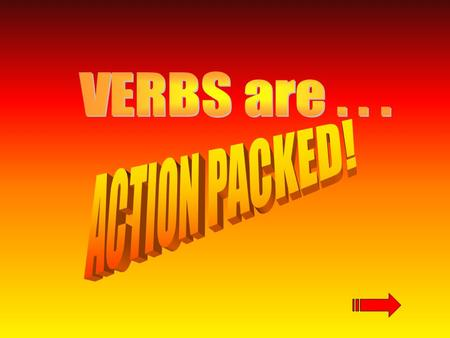 Verbs can come in many forms. Click on an action button below to learn more about that type of verb!