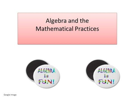 Algebra and the Mathematical Practices Google Image.