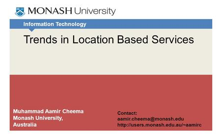 Information Technology Trends in Location Based Services Muhammad Aamir Cheema Monash University, Australia Contact: