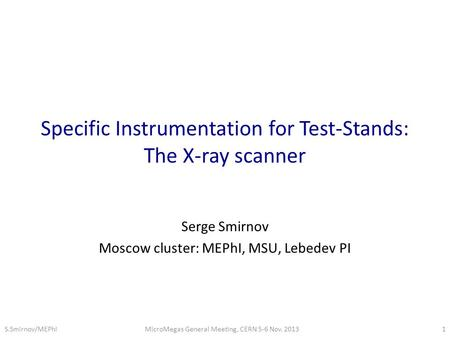 Specific Instrumentation for Test-Stands: The X-ray scanner Serge Smirnov Moscow cluster: MEPhI, MSU, Lebedev PI MicroMegas General Meeting, CERN 5-6 Nov.