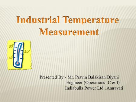 Presented By:- Mr. Pravin Balakisan Biyani Engineer (Operations- C & I) Indiabulls Power Ltd., Amravati.