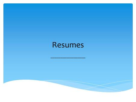 Resumes __________________.  A personal summary of one's background experience, and accomplishments  A resume is a marketing tool in which you are the.
