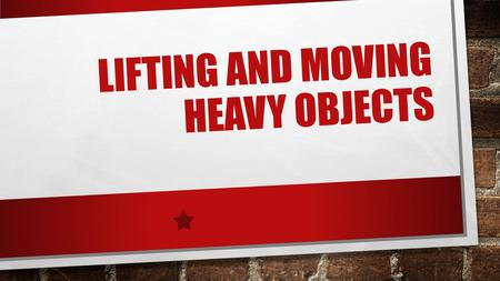 LIFTING AND MOVING HEAVY OBJECTS. Introduction Rescue personnel often think that the physical laws of the universe do not apply when there is an emergency.""
