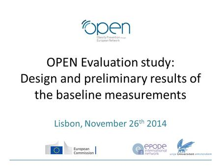 OPEN Evaluation study: Design and preliminary results of the baseline measurements Lisbon, November 26 th 2014.