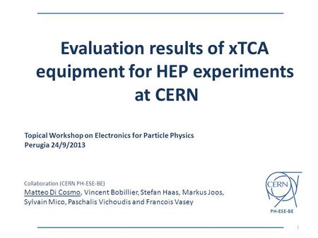 Topical Workshop on Electronics for Particle Physics Perugia 24/9/2013 Evaluation results of xTCA equipment for HEP experiments at CERN 1 Collaboration.