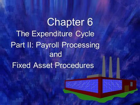 Chapter 6 The Expenditure Cycle Part II: Payroll Processing and