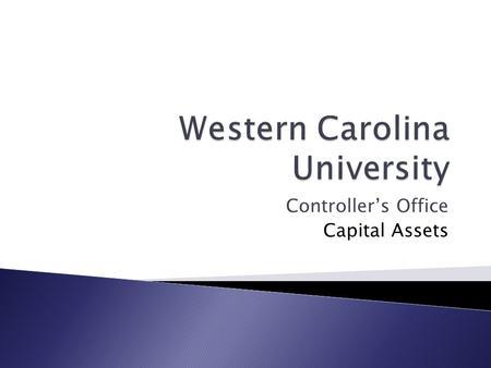 Controller's Office Capital Assets.  Office of the State Controller  University of North Carolina Finance Improvements and Transformation Project (UNCFIT)