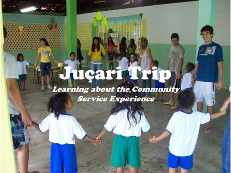 Juçari Trip Learning about the Community Service Experience.