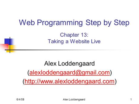 6/4/08Alex Loddengaard1 Web Programming Step by Step Chapter 13: Taking a Website Live Alex Loddengaard