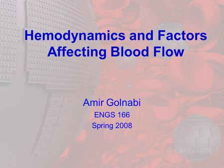 Hemodynamics and Factors Affecting Blood Flow Amir Golnabi ENGS 166 Spring 2008.