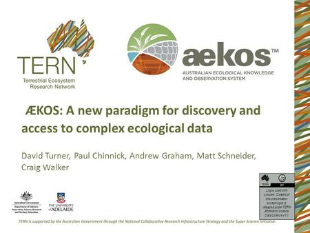ÆKOS: A new paradigm for discovery and access to complex ecological data David Turner, Paul Chinnick, Andrew Graham, Matt Schneider, Craig Walker Logos.