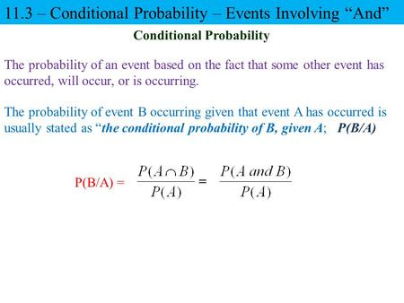 The probability of an event based on the fact that some other event has occurred, will occur, or is occurring. P(B/A) = Conditional Probability The probability.