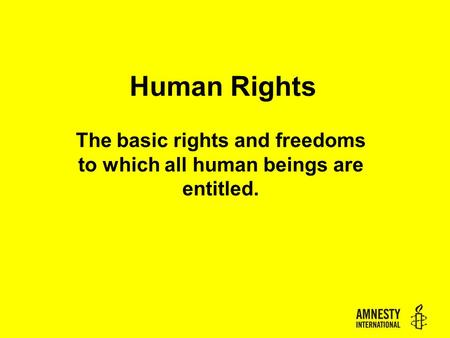 Human Rights The basic rights and freedoms to which all human beings are entitled.
