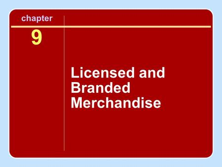 Chapter 9 Licensed and Branded Merchandise. Objectives To understand the structure of the licensor– licensee relationship To recognize the various segments.