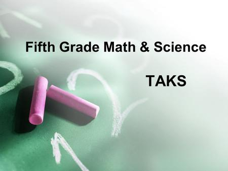 Fifth Grade Math & Science TAKS. TEST FORMAT: Math Test includes booklet and a separate answer document. Most questions are multiple-choice with four.