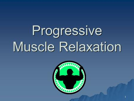 1 Progressive Muscle Relaxation. 2 Background  Edmund Jacobson, M.D.  Relaxed body  Relaxed mind  No emphasis on clearing the mind.