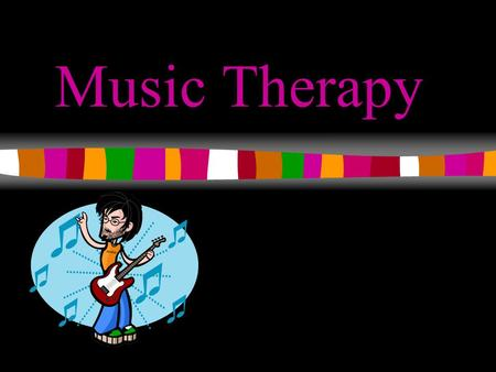 1 Music Therapy. 2 Three Main Questions How does Music Therapy help people to relax? Who can benefit from Music Therapy? How do you choose music to enhance.