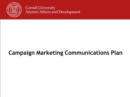 Page 0 Campaign Marketing Communications Plan. Page 1 Goals Inform a wide range of alumni about Campaign priorities and funding needs Inspire and motivate.