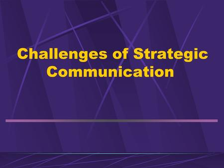 Challenges of Strategic Communication. Treatment Strategic communicators need to become less reliant on traditional marketing tactics and pursue more.