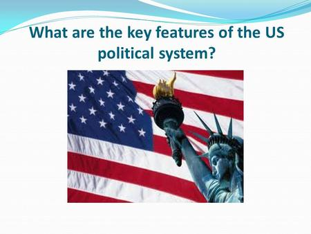 What are the key features of the US political system?