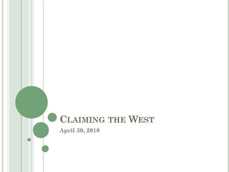C LAIMING THE W EST April 30, 2010. M YTHS VS. R EALITY Throughout the history of the Old American West, several myths were created and inspired to encourage.